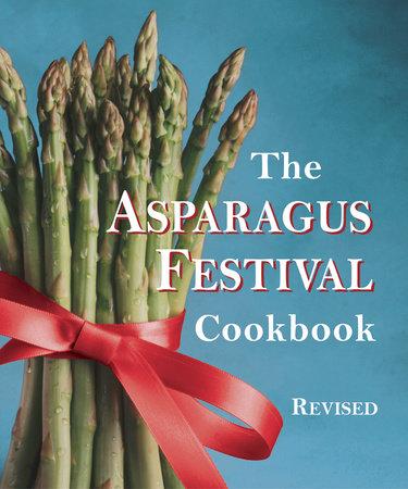 Asparagus Festival 2020.The Asparagus Festival Cookbook By Jan Moore Barbara Hafly Glenda Hushaw 9781587611742 Penguinrandomhouse Com Books