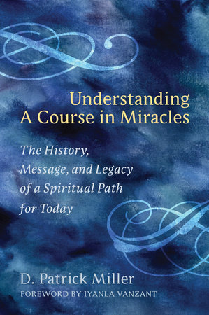 Understanding a Course in Miracles by D. Patrick Miller
