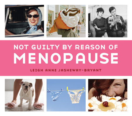 Not Guilty by Reason of Menopause by Leigh Anne Jasheway-Bryant