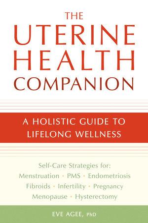 The Uterine Health Companion by Eve Agee