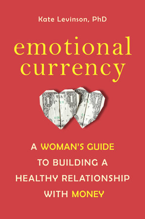 Emotional Currency by Kate Levinson, Ph.D.
