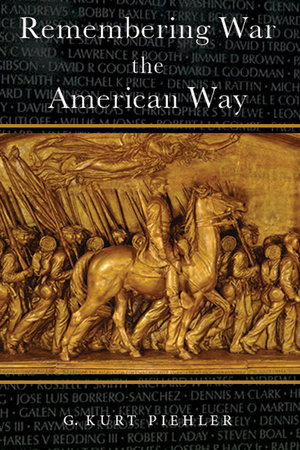 Remembering War the American Way by G. Kurt Piehler