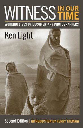 Witness in Our Time, Second Edition by Ken Light