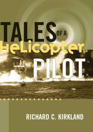 Tales of a Helicopter Pilot by Richard C. Kirkland