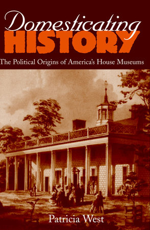 Domesticating History by Patricia West