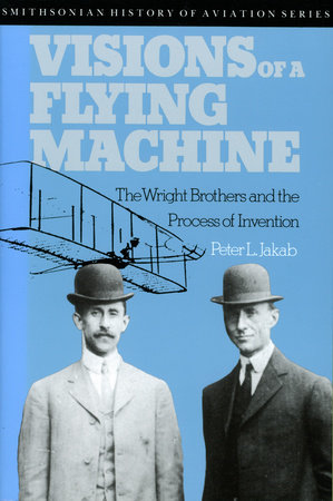 Visions of a Flying Machine by Peter L. Jakab