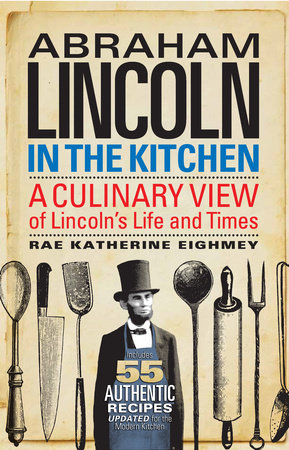 Abraham Lincoln in the Kitchen by Rae Katherine Eighmey