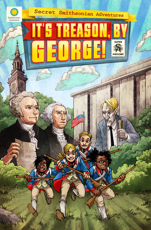 It's Treason, by George! by Chris Kientz, Steve Hockensmith, and Lee Nielsen