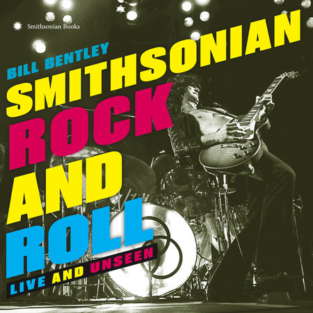 Smithsonian Rock and Roll by Bill Bentley