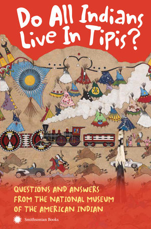 Do All Indians Live in Tipis? Second Edition by NMAI