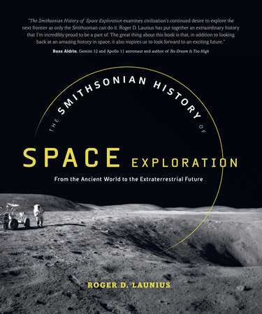 The Smithsonian History of Space Exploration by Roger D. Launius