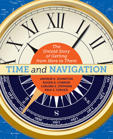 Time and Navigation by Andrew K. Johnston, Roger D. Connor, Carlene E. Stephens and Paul E. Ceruzzi