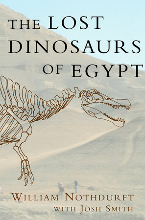 The Lost Dinosaurs of Egypt by William Nothdurft and Josh Smith