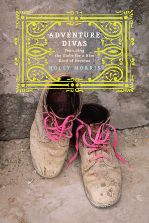 Adventure Divas by Holly Morris