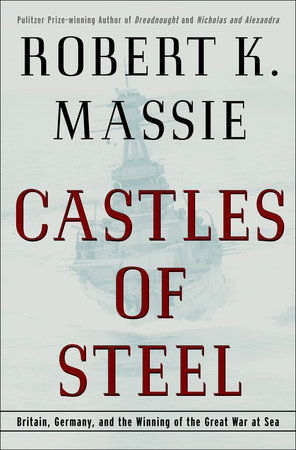 Castles of Steel by Robert K. Massie