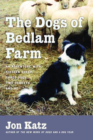 The Dogs of Bedlam Farm by Jon Katz