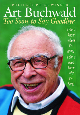 Too Soon to Say Goodbye by Art Buchwald