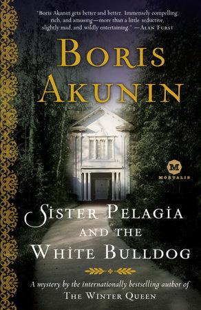 Sister Pelagia and the White Bulldog by Boris Akunin