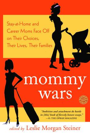 Mommy Wars by Leslie Morgan Steiner
