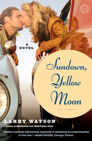 Sundown, Yellow Moon by Larry Watson