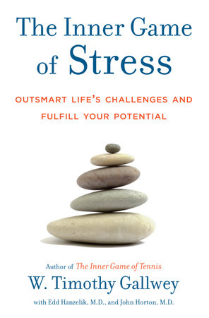 The Inner Game of Stress by W. Timothy Gallwey, Edd Hanzelik and John Horton