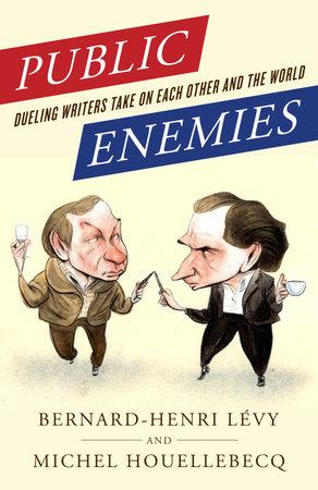Public Enemies by Bernard-Henri Lévy and Michel Houellebecq
