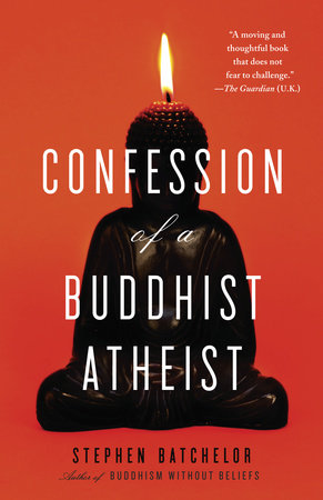Confession of a Buddhist Atheist by Stephen Batchelor