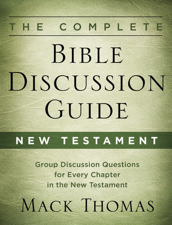 The Complete Bible Discussion Guide: New Testament by Mack Thomas