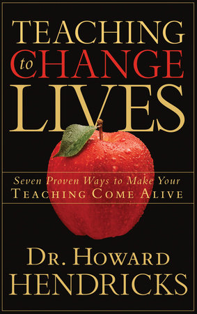 Teaching to Change Lives by Dr. Howard Hendricks