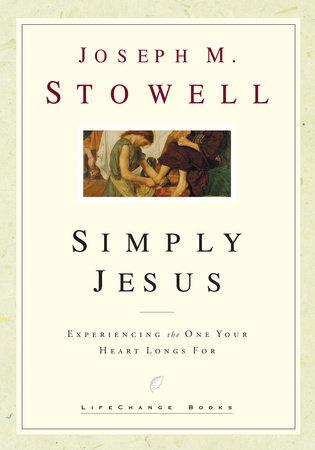 Simply Jesus by Joseph M. Stowell