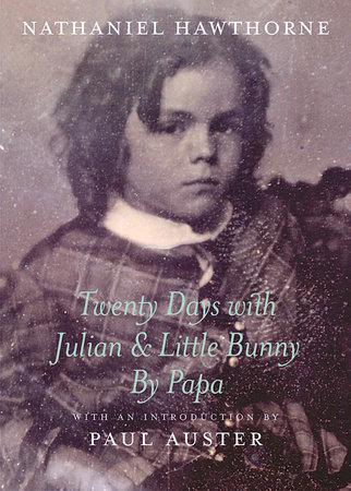Twenty Days with Julian & Little Bunny by Papa by Nathaniel Hawthorne