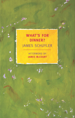 What's for Dinner? by James Schuyler