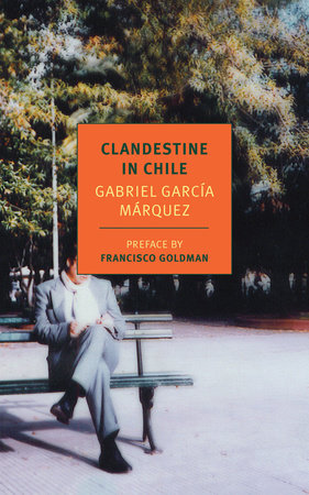 Clandestine in Chile by Gabriel García Márquez