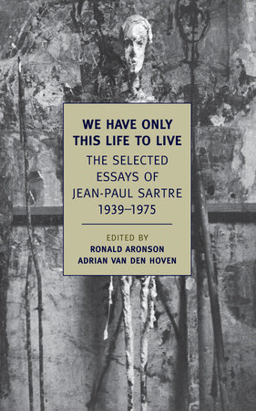 We Have Only This Life to Live by Jean-Paul Sartre