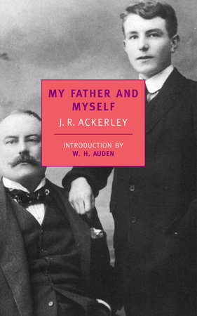 MY FATHER AND MYSELF by J. R. Ackerley