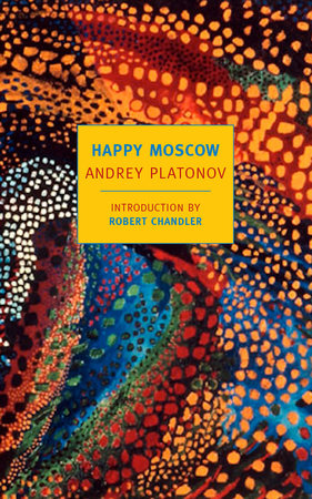 Happy Moscow by Andrey Platonov