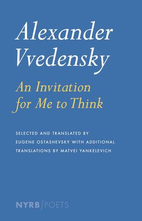 Alexander Vvedensky: An Invitation for Me to Think by Alexander Vvedensky