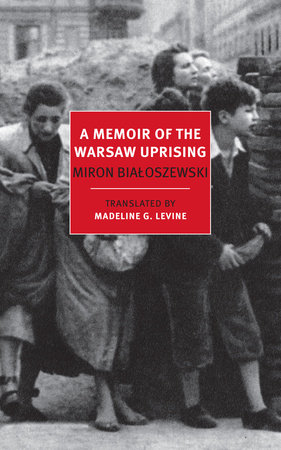 A Memoir of the Warsaw Uprising by Miron Bialoszewski