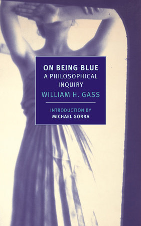 On Being Blue by William H. Gass