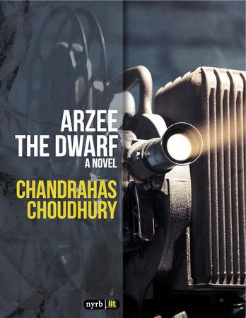 Arzee the Dwarf by Chandrahas Choudhury