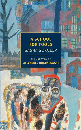 A School for Fools by Sasha Sokolov