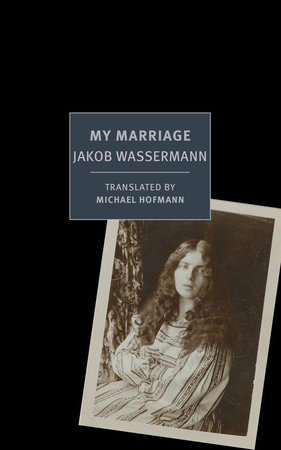 My Marriage by Jakob Wassermann
