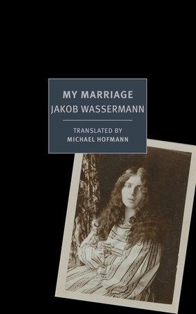 My Marriage by Jakob Wassermann