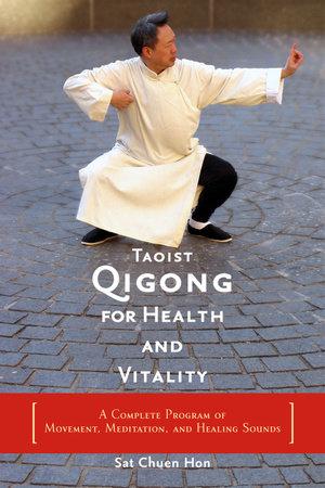 Taoist Qigong for Health and Vitality by Sat Chuen Hon: 9781590300688    PenguinRandomHouse com: Books