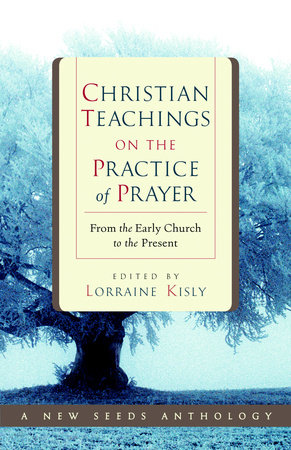 Christian Teachings on the Practice of Prayer by Lorraine Kisly