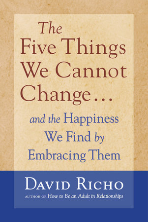 The Five Things We Cannot Change by David Richo