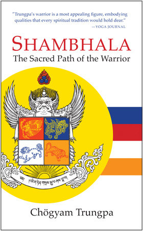 Shambhala: The Sacred Path of the Warrior by Chogyam Trungpa