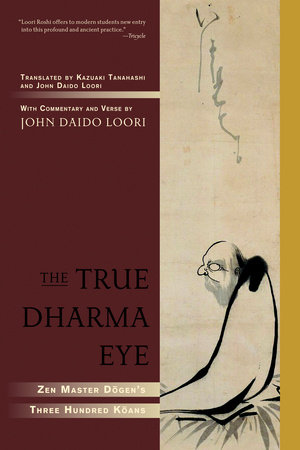 The True Dharma Eye by John Daido Loori