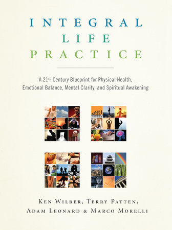 Integral Life Practice by Ken Wilber, Terry Patten, Adam Leonard and Marco Morelli