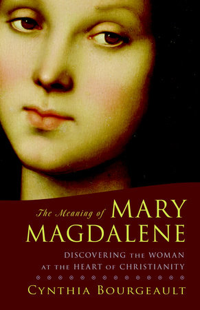 The Meaning of Mary Magdalene by Cynthia Bourgeault
